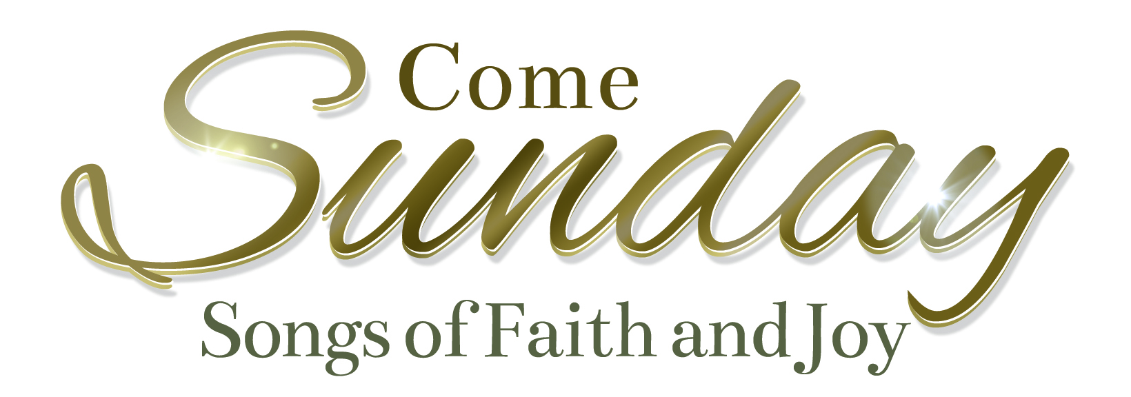 Come Sunday: Songs of Faith & Joy